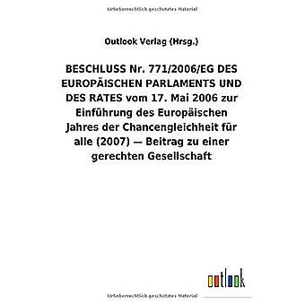 BESCHLUSSNr. 771/2006/EGDES EUROPA ISCHEN PARLAMENTS UND DES RATES vom 17.Mai 2006 zur EinfAhrung des Europ ischen Jahres der Chancengleichheit fAr alle (2007) - Beitrag zu einer gerechten Gesellschaftschaft