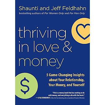 Thriving in Love and Money  5 GameChanging Insights about Your Relationship Your Money and Yourself by Shaunti Feldhahn & Jeff Feldhahn