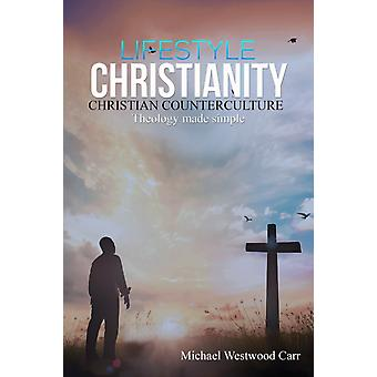 Lifestyle Christianity  Christian Counterculture by Michael Westwood Carr