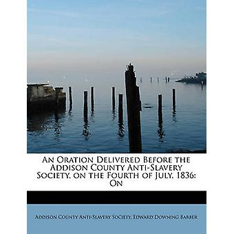 An Oration Delivered Before the Addison County Anti-Slavery Society -