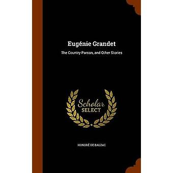 Eugenie Grandet - The Country Parson - and Other Stories by Honore De