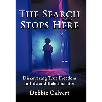 The Search Stops Here - Discovering True Freedom in Life and Relations