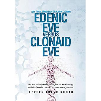 Edenic Eve Versus Clonaid Eve - An Ethical Dimension of Human Cloning