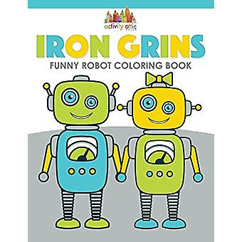 Iron Grins - Funny Robot Coloring Book by Activity Attic Books - 97816