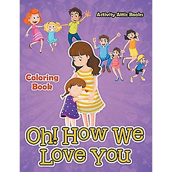 Oh! How We Love You Coloring Book by Activity Attic Books - 978168323