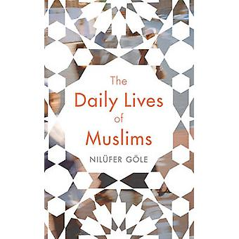 The Daily Lives of Muslims di Nilufer Goele