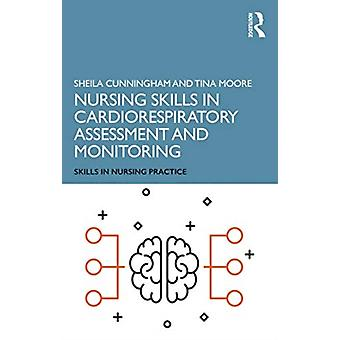 Nursing Skills in Cardiorespiratory Assessment and Monitoring by Moore & Tina Middlesex University & UKCunningham & Sheila Middlesex University & UK