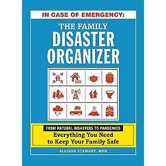 In Case of Emergency The Family Disaster Organizer From Natural Disasters to Pandemics Everything You Need to Keep Your Family Safe