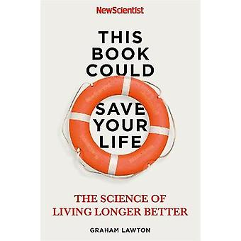 This Book Could Save Your Life The Science of Living Longer Better