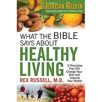 What the Bible Says About Healthy Living by Rex MD Russell