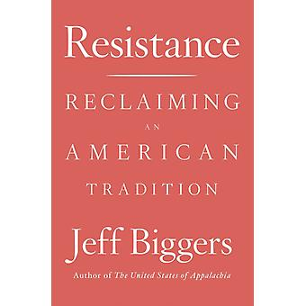 Resistance  Reclaiming an American Tradition by Jeff Biggers