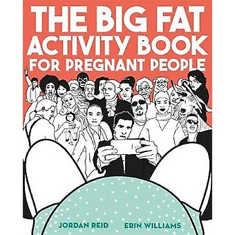 The Big Fat Activity Book for Pregnant People by Jordan Reid - Erin W