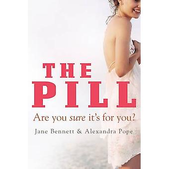 The Pill - Are You Sure it's for You? by Jane Bennett - Alexandra Pope