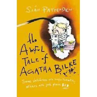 Den hemska berättelsen om Agatha Bilke av Sian Pattenden - 9781904977513 bok