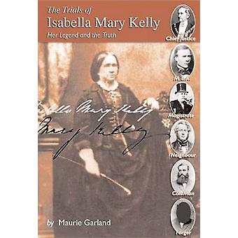 Rättegångarna mot Isabella Mary Kelly - hennes Legend och sanningen av Kurt