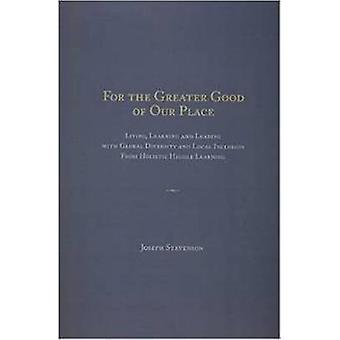 For the Greater Good of Our Place - Living - Learning and Leading with