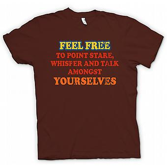 Womens T-shirt - Feel Free To Point, Stare, Whisper and Talk Amongst Yourselves