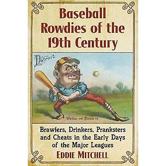Baseball Rowdies of the 19th Century - Brawlers - Drinkers - Prankster