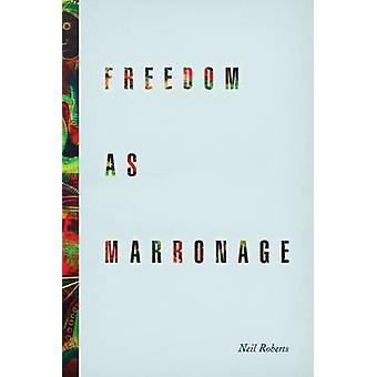 Freedom as Marronage by Neil Roberts - 9780226201047 Book