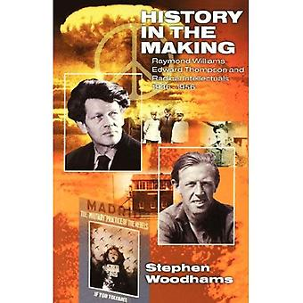 History in the Making Raymond Williams, Edward Thompson and Radical Intellectuals 1936-1956