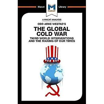 The Global Cold War: Third� World Interventions And The Making Of Our Times (The Macat Library)