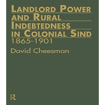 Landlord Power and Rural Indebtedness in Colonial Sind 18651901 by Cheesman & David