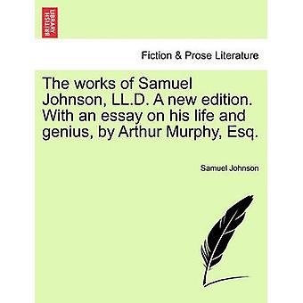 The works of Samuel Johnson LL.D. A new edition. With an essay on his life and genius by Arthur Murphy Esq. by Johnson & Samuel