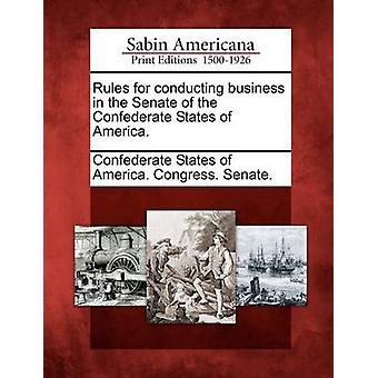 Rules for conducting business in the Senate of the Confederate States of America. by Confederate States of America. Congress.