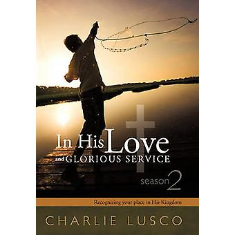 In His Love and Glorious Service Seasons 2 Recognizing Your Place in His Kingdom by Lusco & Charlie