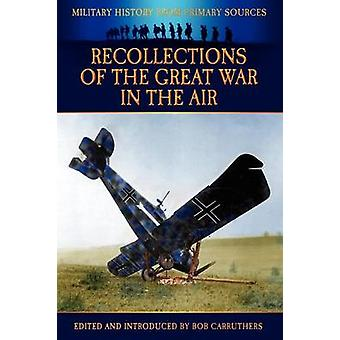 Recollections of the Great War in the Air by Carruthers & Bob