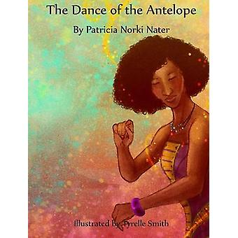 The Dance of the Antelope by Nater & Patricia Norki