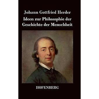 Ideen Zur Philosophie der Geschichte der Menschheit von Herder & Johann Gottfried