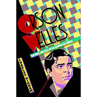 Orson Welles - The Rise and Fall of an American Genius by Charles High