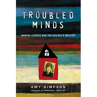 Troubled Minds - Mental Illness and the Church's Mission by Amy Simpso
