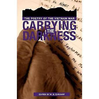 Carrying the Darkness - the Poetry of the Vietnam War by Bill Ehrhart