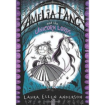 Amelia Fang and the Unicorn Lords by Laura Ellen Anderson - 978140528