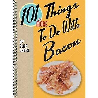 101 More Things to Do with Bacon by Eliza Cross - 9781423643920 Book