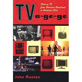 TV A-Go-Go - Rock on TV from American Bandstand to American Idol by Ja