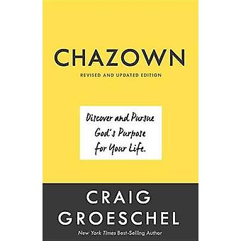 Chazown - Revised and Updated Edition - Discover and Pursue God's Purp