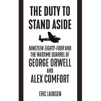 The Duty To Stand Aside - Nineteen Eighty-Four and the Wartime Quarrel