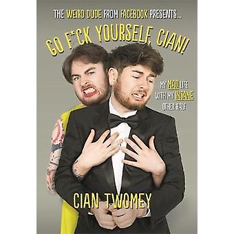 Go F*ck Yourself - Cian! by Cian Twomey - 9781911274872 Book