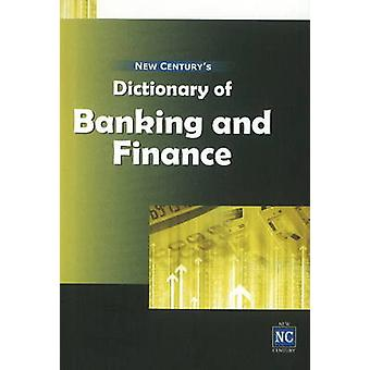 New Century's Dictionary of Banking & Finance - Including a Glossary o