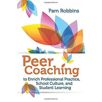 Peer Coaching - To Enrich Professional Practice - School Culture - and