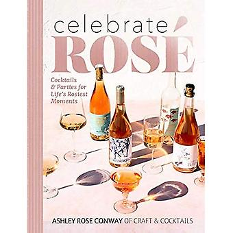 Celebrate Ros : Cocktails & Parties for Life's Rosiest Moments