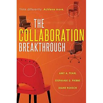 The Collaboration Breakthrough - Think Differently. Achieve More. by A