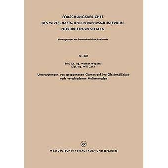 Untersuchungen Von Gesponnenen Garnen Auf Ihre Gleichmassigkeit Nach Verschiedenen Messmethoden by Wegener & Walther
