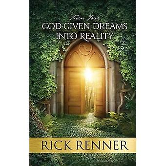 Turn Your God-Given Dreams Into Reality by Rick Renner - 978168031172