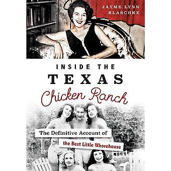 Inside the Texas Chicken Ranch - The Definitive Account of the Best Li