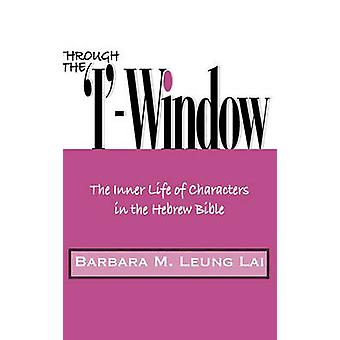 Through the IWindow The Inner Life of Characters in the Hebrew Bible by Leung Lai & Barbara M.