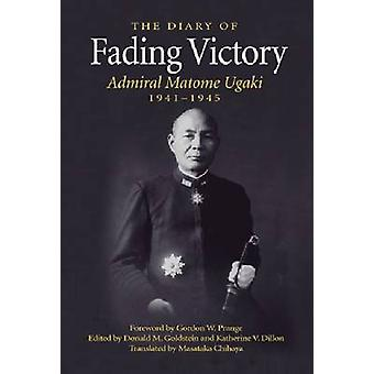 Fading Victory - The Diary of Adm. Matome Ugaki - 1941-1945 by Donald